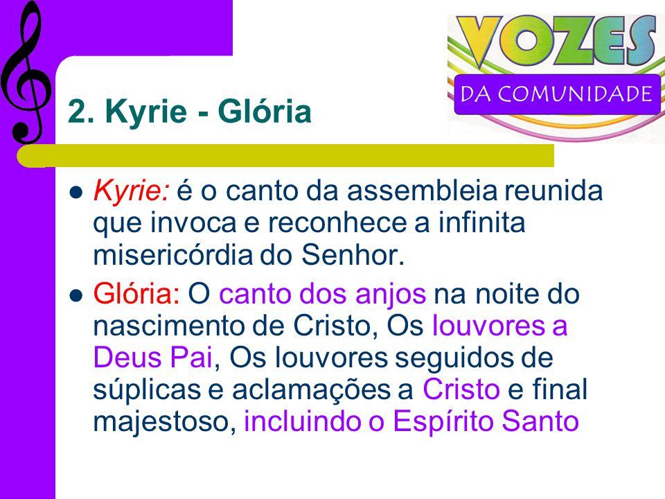 2. Kyrie - Glória Kyrie: é o canto da assembleia reunida que invoca e reconhece a infinita misericórdia do Senhor.