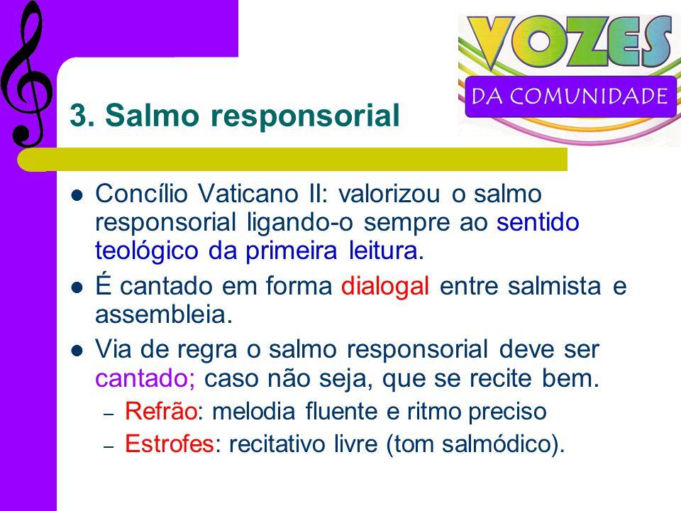 3. Salmo responsorial Concílio Vaticano II: valorizou o salmo responsorial ligando-o sempre ao sentido teológico da primeira leitura.