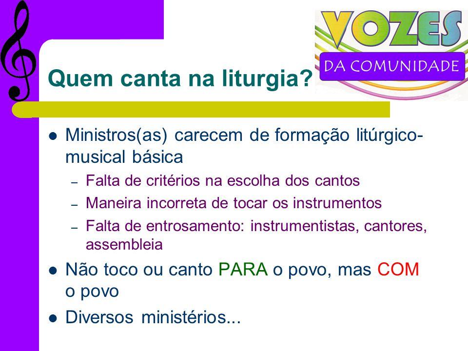 Quem canta na liturgia Ministros(as) carecem de formação litúrgico-musical básica. Falta de critérios na escolha dos cantos.