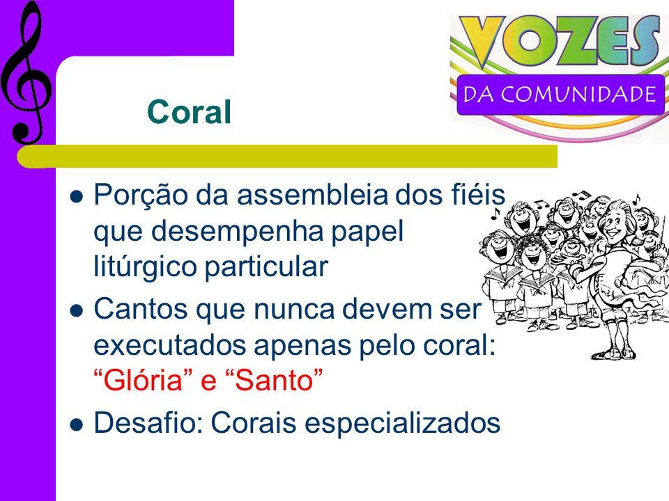 Coral Porção da assembleia dos fiéis que desempenha papel litúrgico particular.