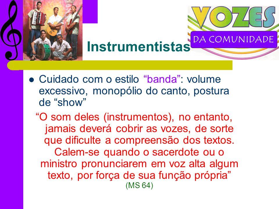 Instrumentistas Cuidado com o estilo banda : volume excessivo, monopólio do canto, postura de show