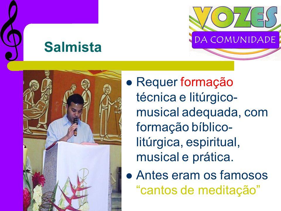 Salmista Requer formação técnica e litúrgico-musical adequada, com formação bíblico-litúrgica, espiritual, musical e prática.