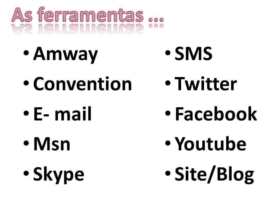As ferramentas ... Amway Convention E- mail Msn Skype SMS Twitter Facebook Youtube Site/Blog