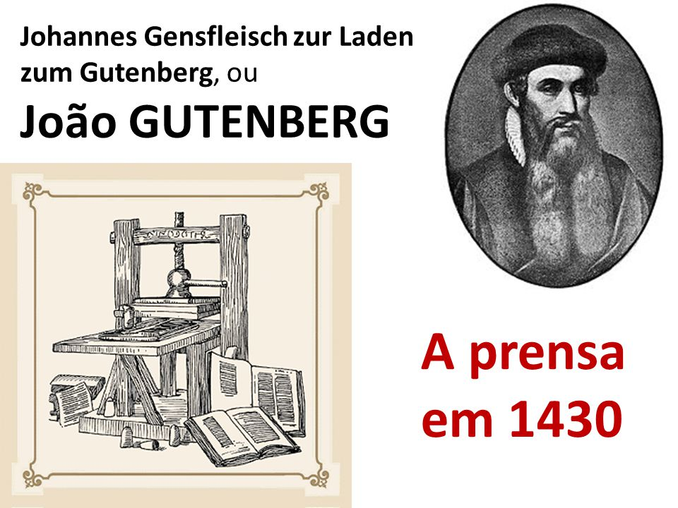 A prensa em 1430 João GUTENBERG