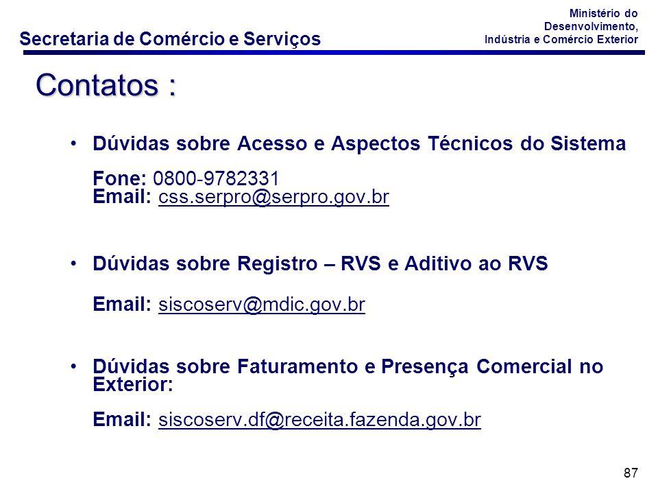 Contatos : Dúvidas sobre Acesso e Aspectos Técnicos do Sistema Fone: 0800-9782331 Email: css.serpro@serpro.gov.br.