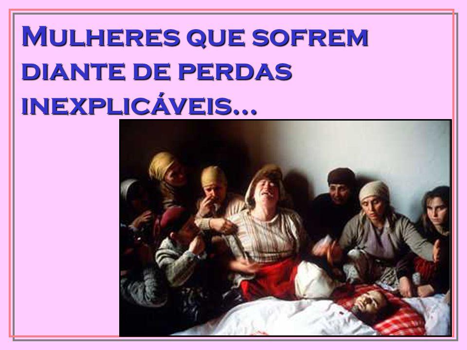 Mulheres que sofrem diante de perdas inexplicáveis...