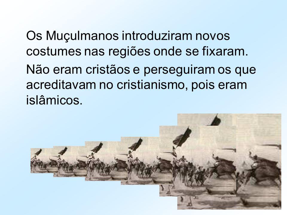 Os Muçulmanos introduziram novos costumes nas regiões onde se fixaram.