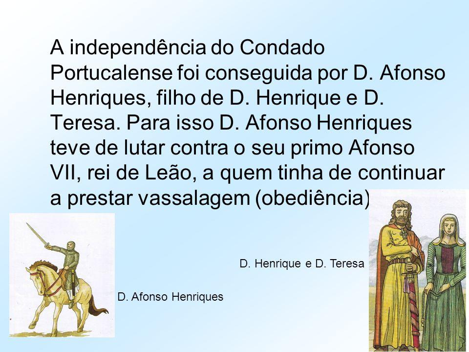 A independência do Condado Portucalense foi conseguida por D