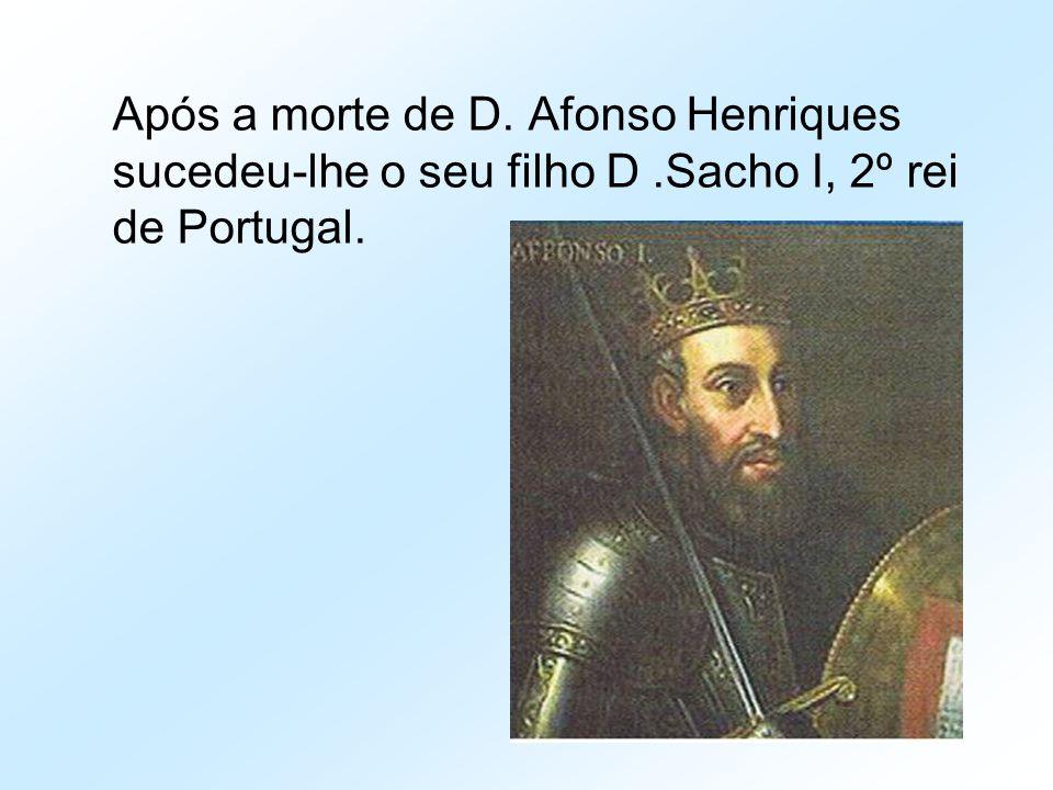 Após a morte de D. Afonso Henriques sucedeu-lhe o seu filho D
