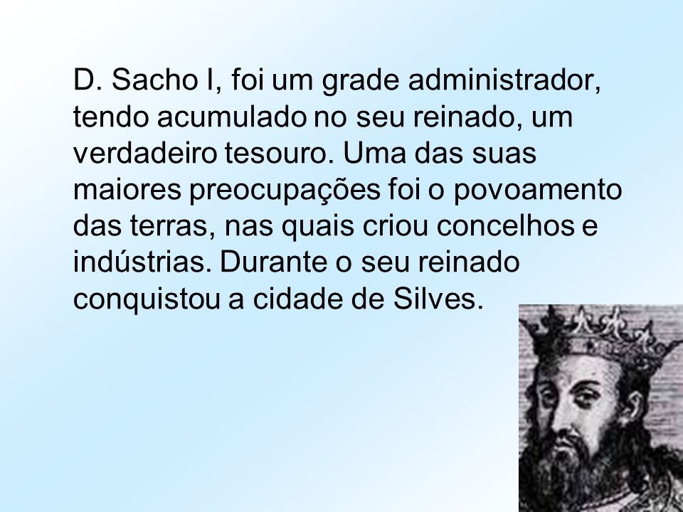 D. Sacho I, foi um grade administrador, tendo acumulado no seu reinado, um verdadeiro tesouro.