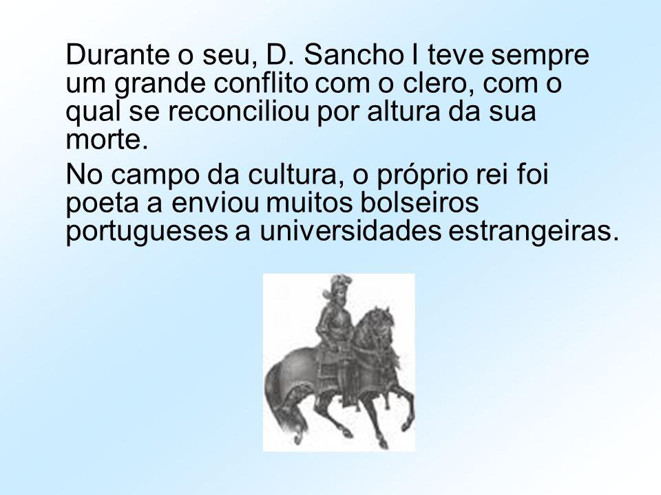 Durante o seu, D. Sancho I teve sempre um grande conflito com o clero, com o qual se reconciliou por altura da sua morte.