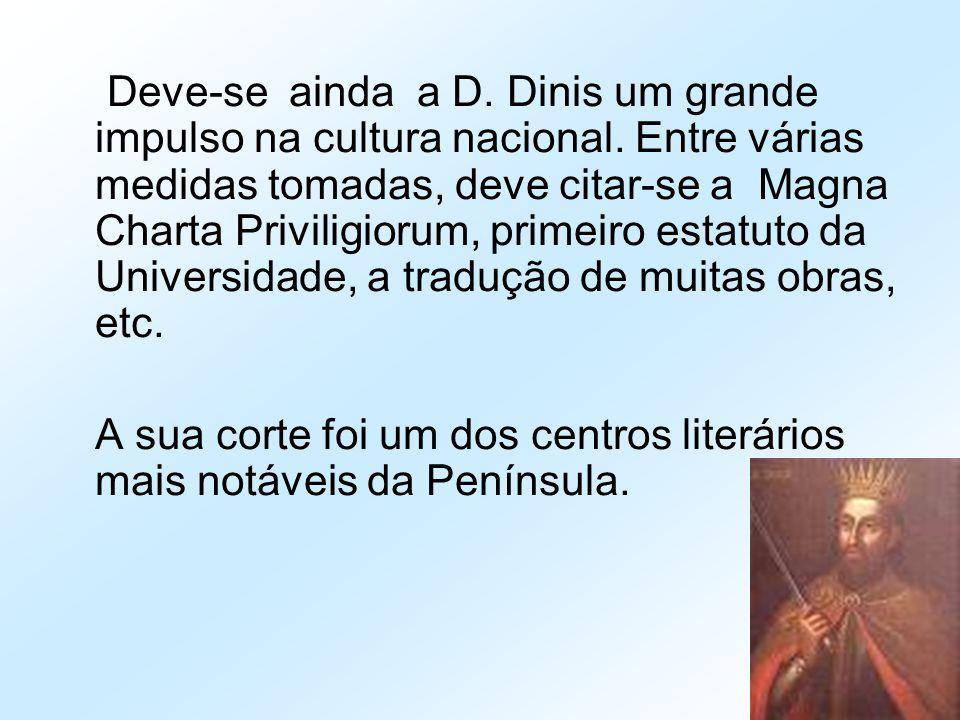 Deve-se ainda a D. Dinis um grande impulso na cultura nacional