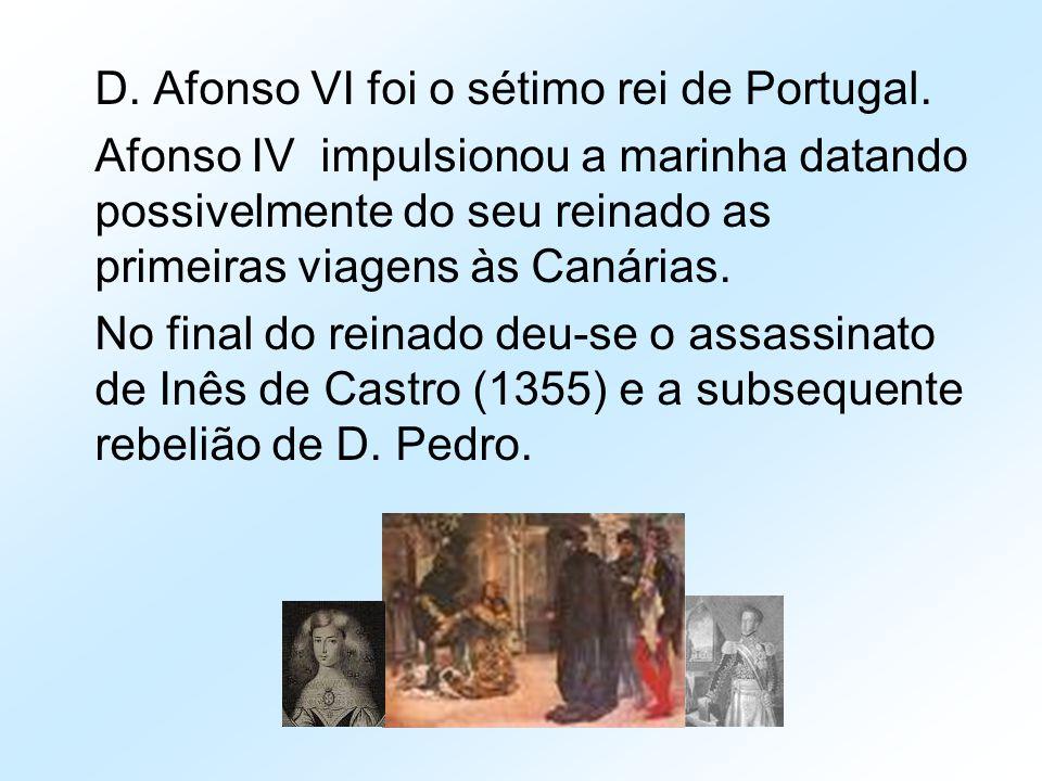 D. Afonso VI foi o sétimo rei de Portugal.