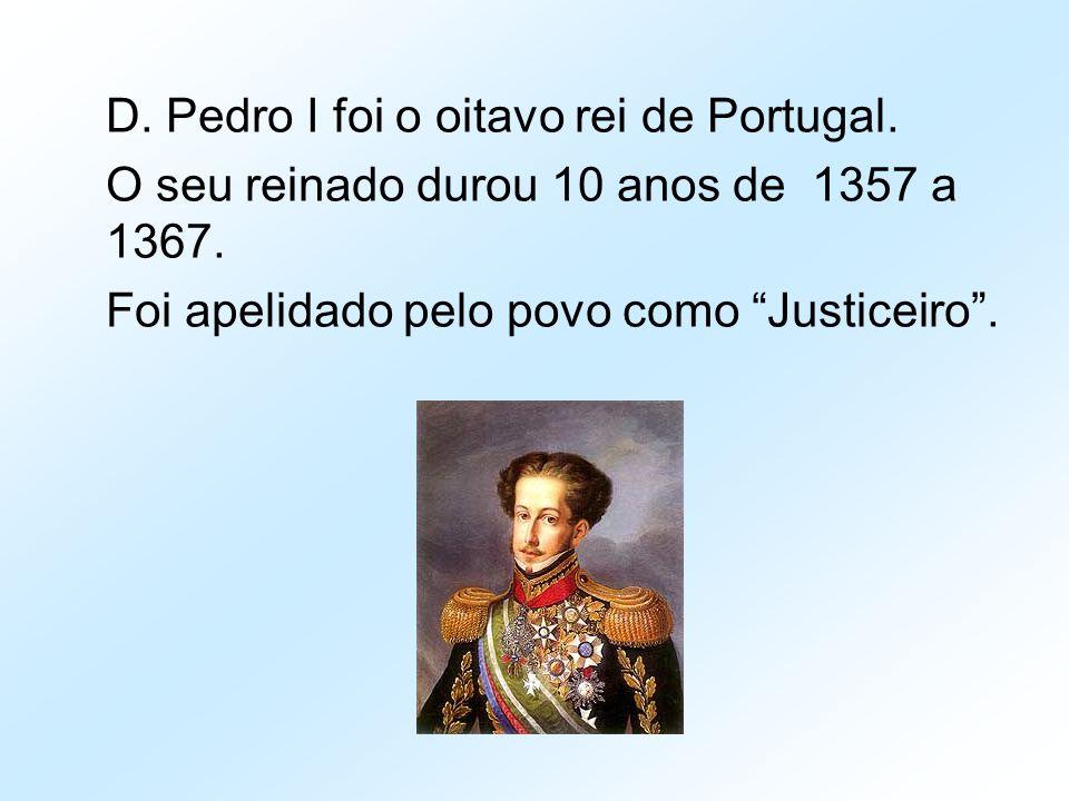 D. Pedro I foi o oitavo rei de Portugal.