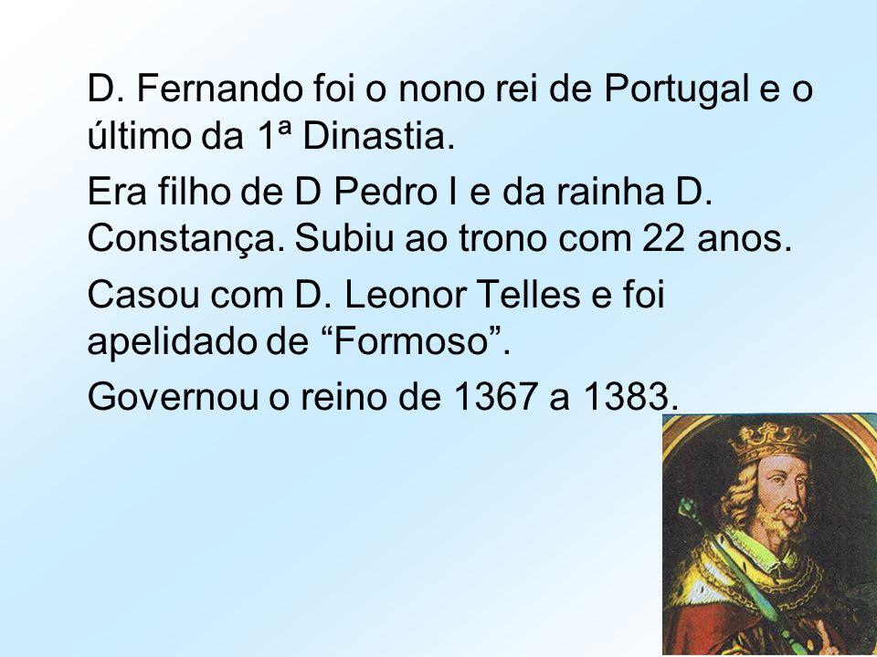 D. Fernando foi o nono rei de Portugal e o último da 1ª Dinastia.