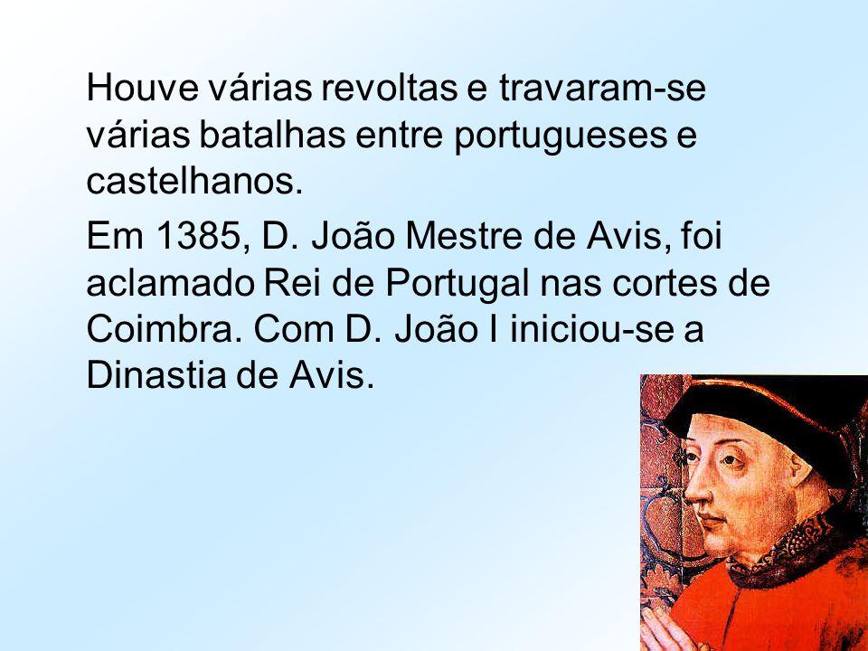 Houve várias revoltas e travaram-se várias batalhas entre portugueses e castelhanos.