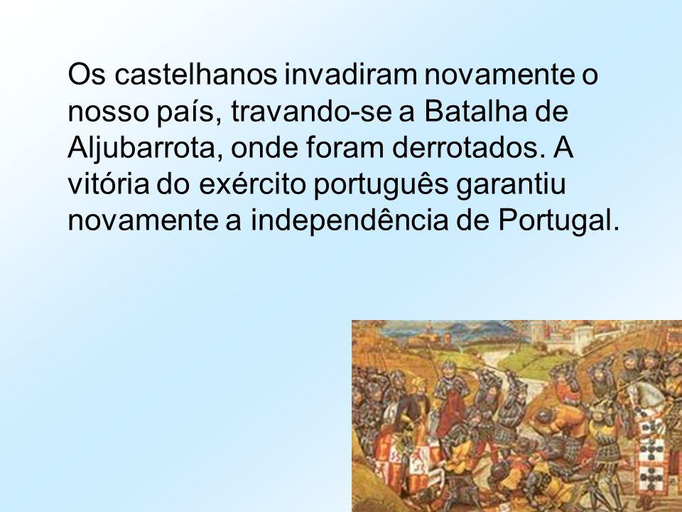 Os castelhanos invadiram novamente o nosso país, travando-se a Batalha de Aljubarrota, onde foram derrotados.