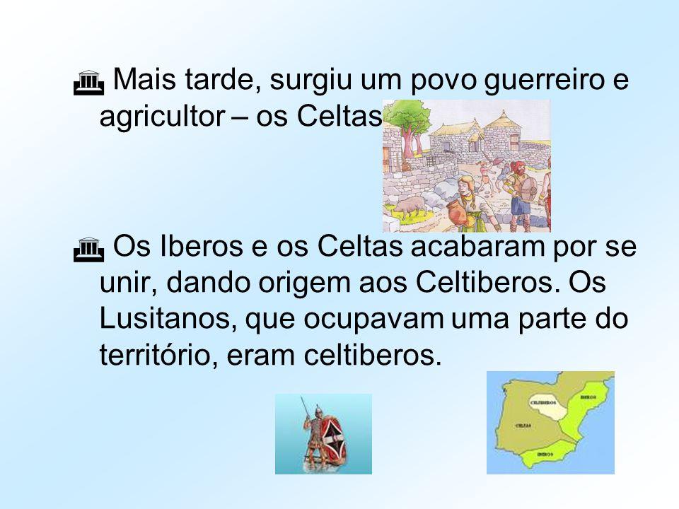 Mais tarde, surgiu um povo guerreiro e agricultor – os Celtas.