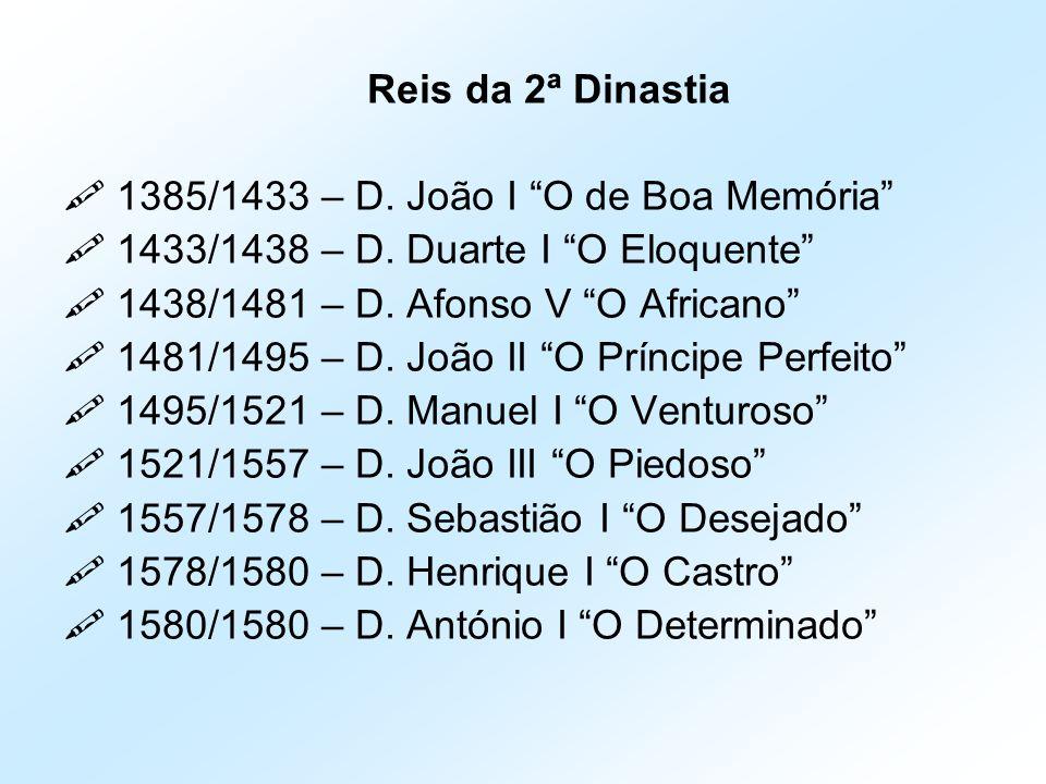 Reis da 2ª Dinastia  1385/1433 – D. João I O de Boa Memória  1433/1438 – D. Duarte I O Eloquente