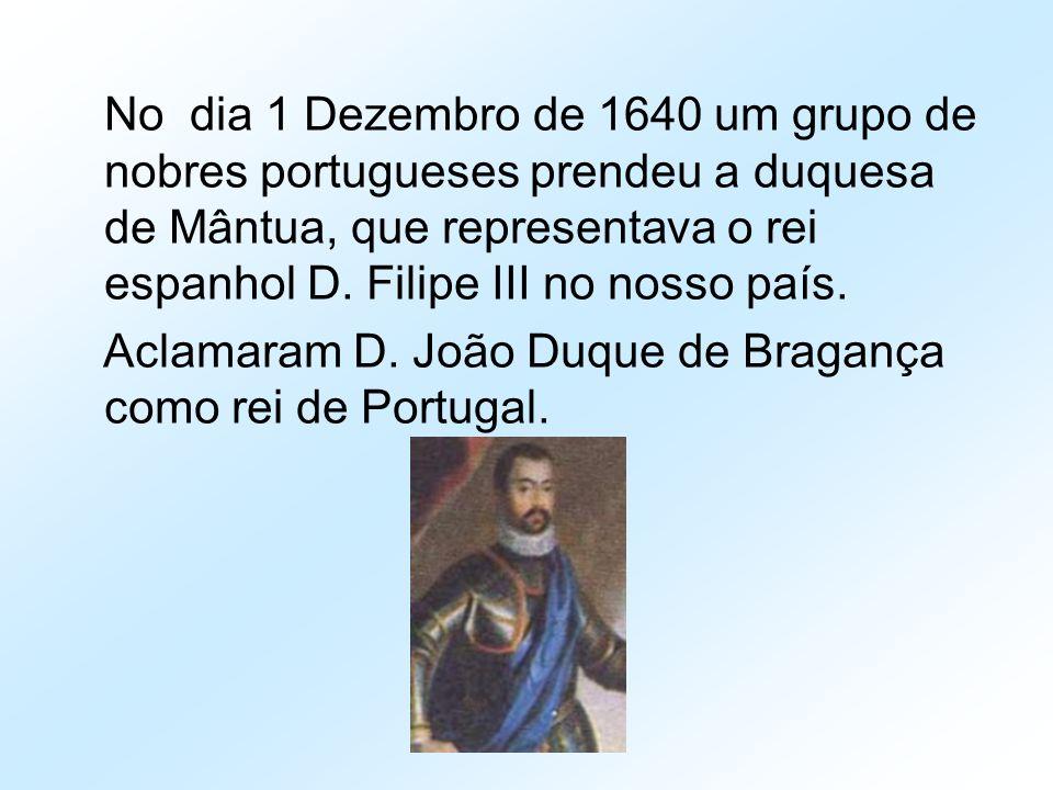 No dia 1 Dezembro de 1640 um grupo de nobres portugueses prendeu a duquesa de Mântua, que representava o rei espanhol D. Filipe III no nosso país.
