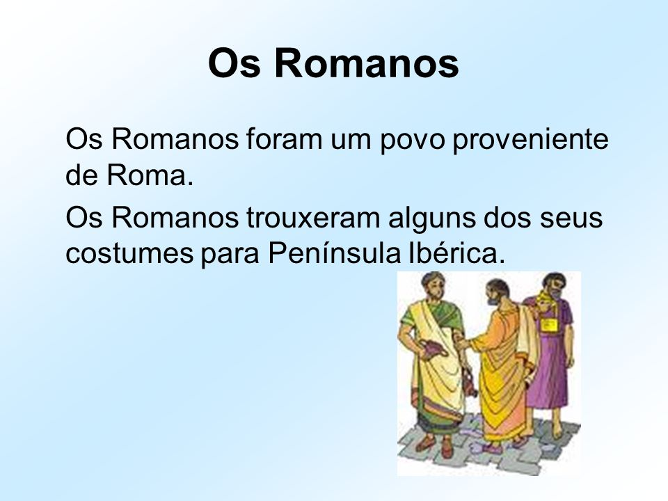 Os Romanos Os Romanos foram um povo proveniente de Roma.