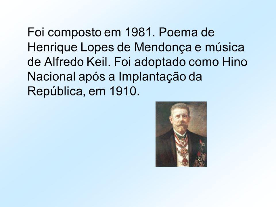 Foi composto em 1981. Poema de Henrique Lopes de Mendonça e música de Alfredo Keil.