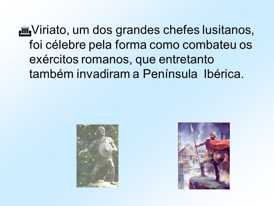 Viriato, um dos grandes chefes lusitanos, foi célebre pela forma como combateu os exércitos romanos, que entretanto também invadiram a Península Ibérica.