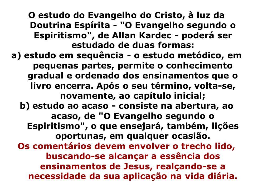O estudo do Evangelho do Cristo, à luz da Doutrina Espírita - O Evangelho segundo o Espiritismo , de Allan Kardec - poderá ser estudado de duas formas: