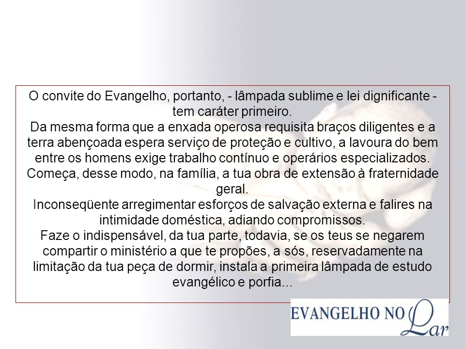 O convite do Evangelho, portanto, - lâmpada sublime e lei dignificante - tem caráter primeiro.