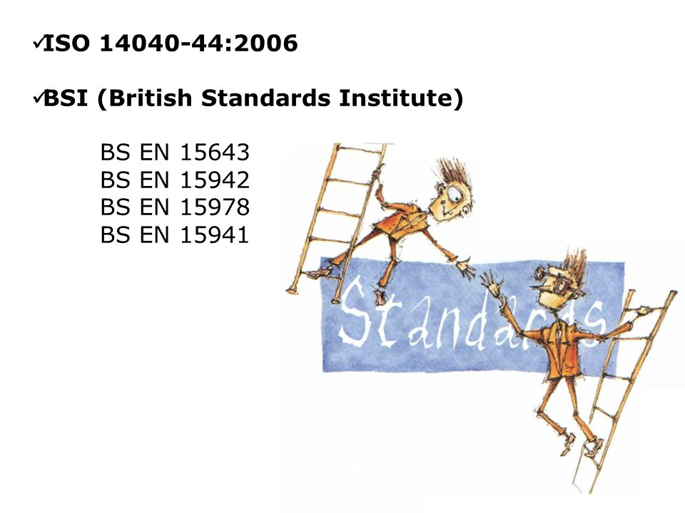 ISO 14040-44:2006 BSI (British Standards Institute) BS EN 15643 BS EN 15942 BS EN 15978 BS EN 15941