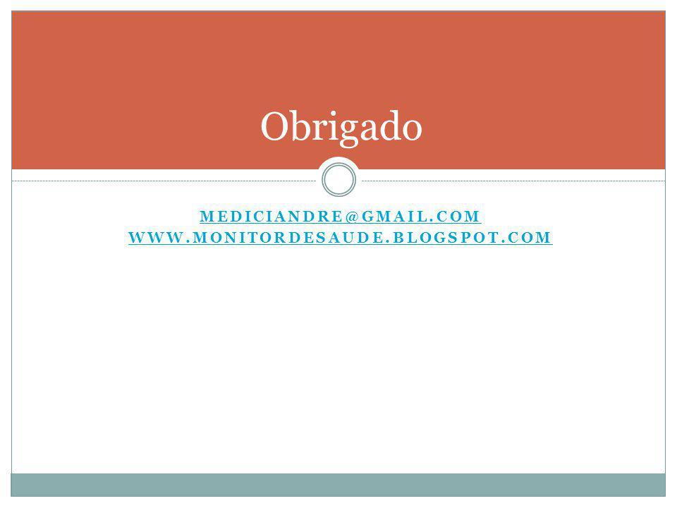 Obrigado mediciandre@gmail.com www.monitordesaude.blogspot.com