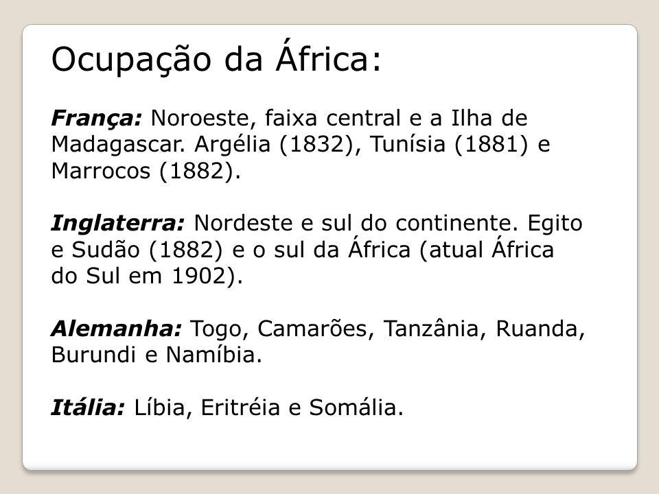 Ocupação da África: França: Noroeste, faixa central e a Ilha de Madagascar. Argélia (1832), Tunísia (1881) e Marrocos (1882).