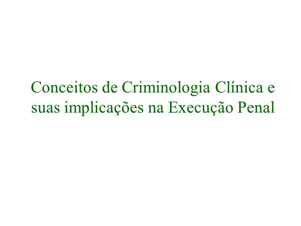 Conceitos de Criminologia Clínica e suas implicações na Execução Penal