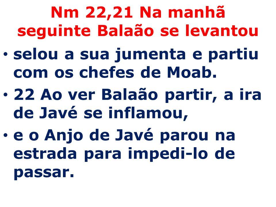Nm 22,21 Na manhã seguinte Balaão se levantou