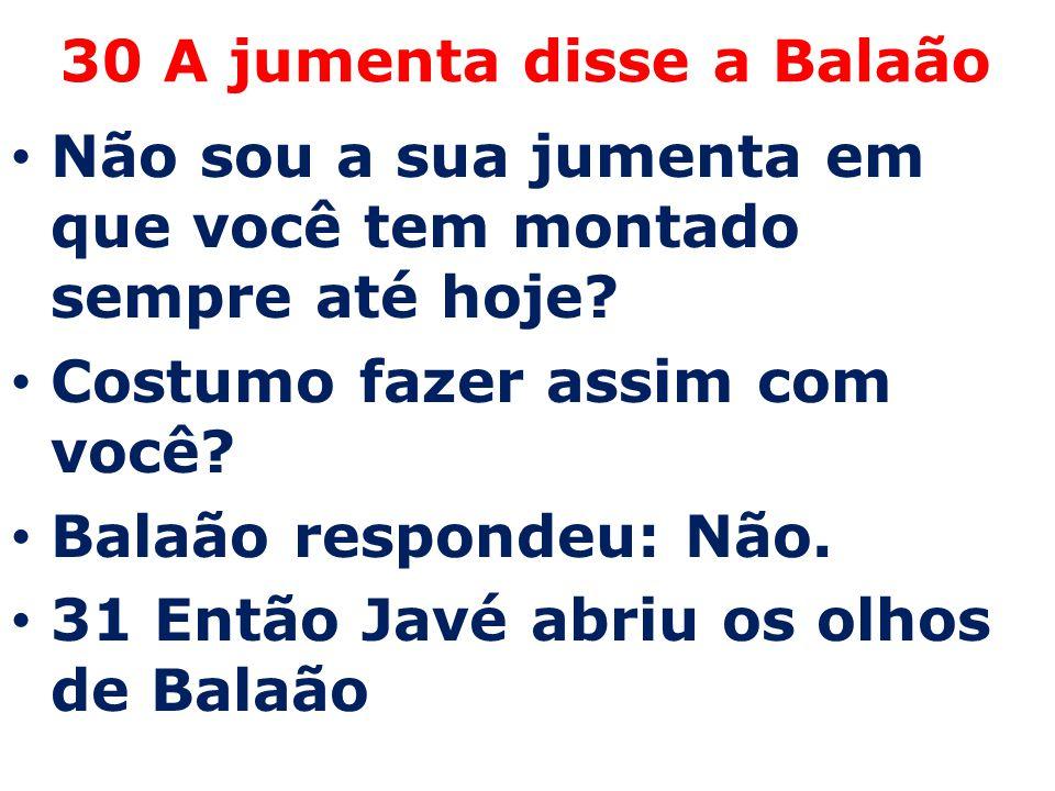 30 A jumenta disse a Balaão