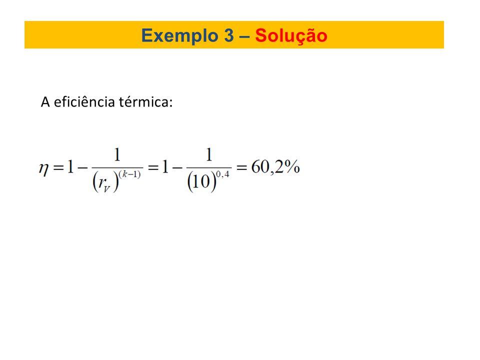 Exemplo 3 – Solução A eficiência térmica: