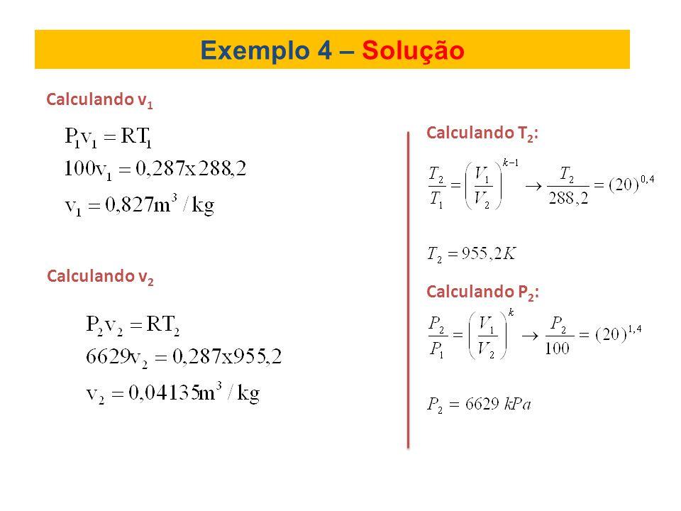 Exemplo 4 – Solução Calculando v1 Calculando T2: Calculando P2: