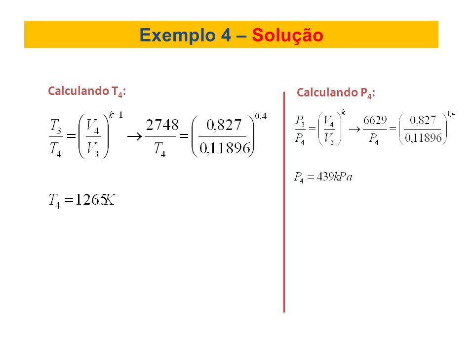 Exemplo 4 – Solução Calculando T4: Calculando P4: