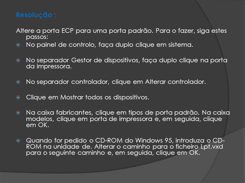 Resolução : Altere a porta ECP para uma porta padrão. Para o fazer, siga estes passos: No painel de controlo, faça duplo clique em sistema.