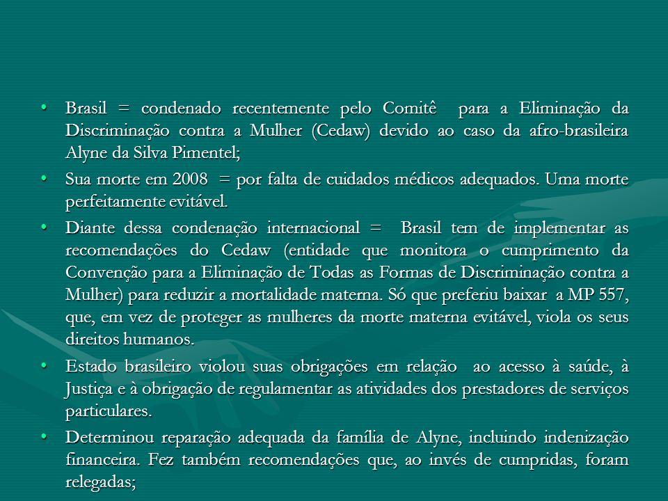 Brasil = condenado recentemente pelo Comitê para a Eliminação da Discriminação contra a Mulher (Cedaw) devido ao caso da afro-brasileira Alyne da Silva Pimentel;