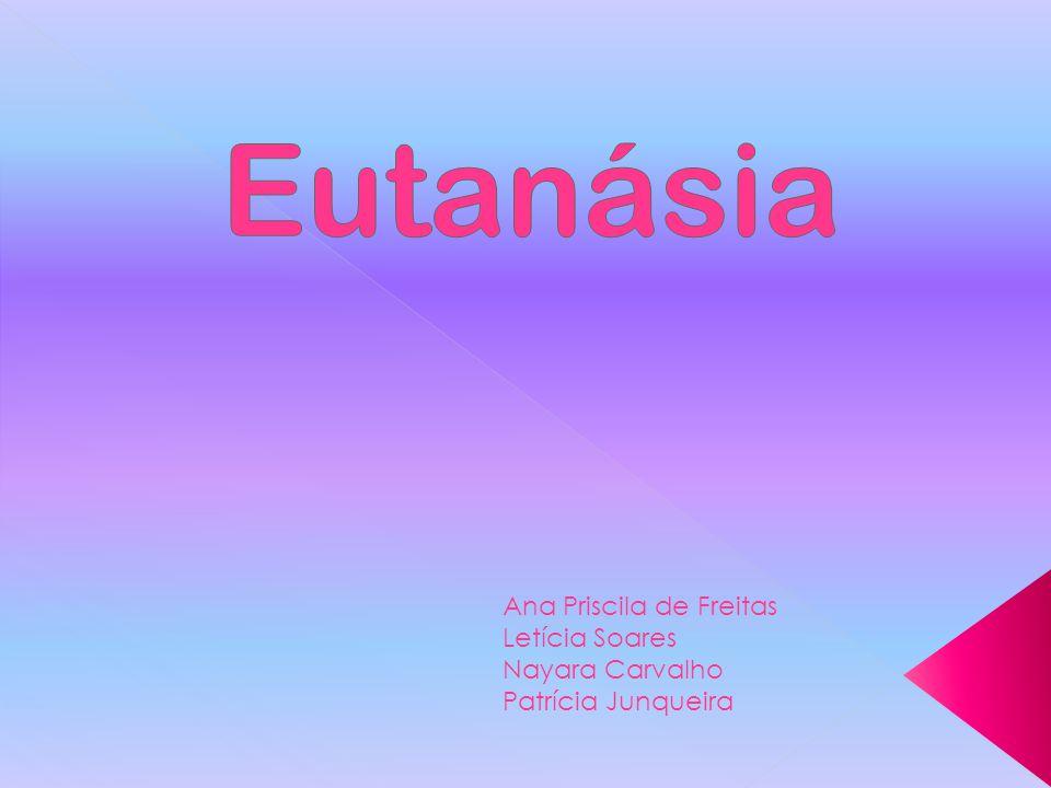 Eutanásia Ana Priscila de Freitas Letícia Soares Nayara Carvalho