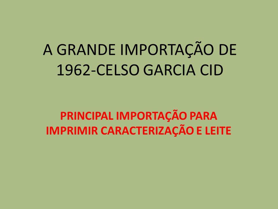 A GRANDE IMPORTAÇÃO DE 1962-CELSO GARCIA CID