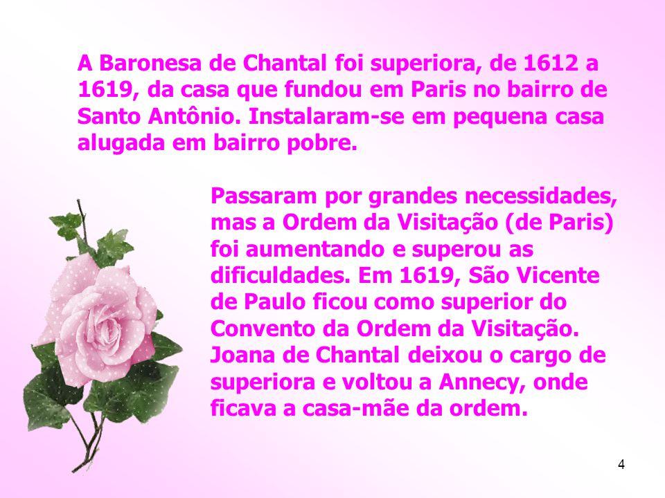 A Baronesa de Chantal foi superiora, de 1612 a 1619, da casa que fundou em Paris no bairro de Santo Antônio. Instalaram-se em pequena casa alugada em bairro pobre.