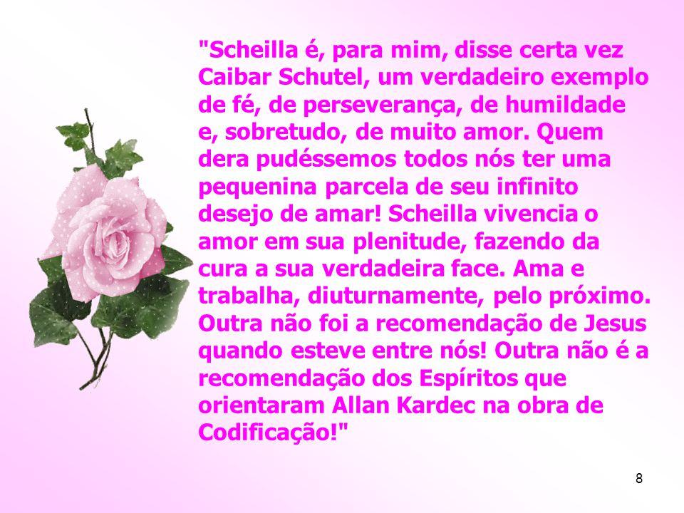Scheilla é, para mim, disse certa vez Caibar Schutel, um verdadeiro exemplo de fé, de perseverança, de humildade e, sobretudo, de muito amor.