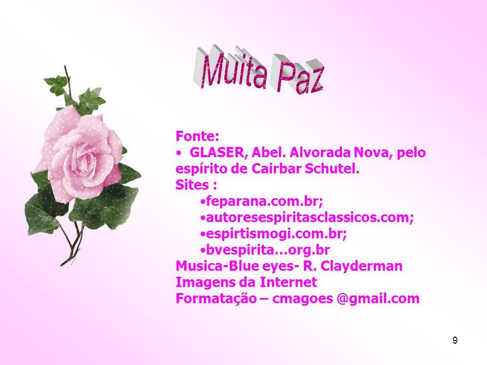 Muita Paz Fonte: GLASER, Abel. Alvorada Nova, pelo espírito de Cairbar Schutel. Sites : feparana.com.br;