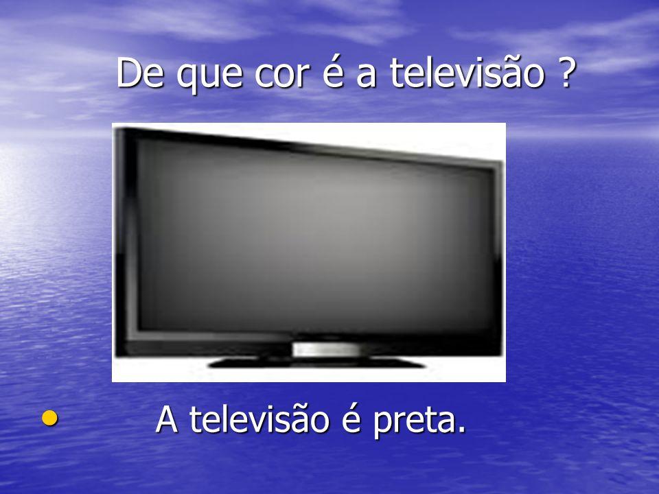 De que cor é a televisão A televisão é preta.