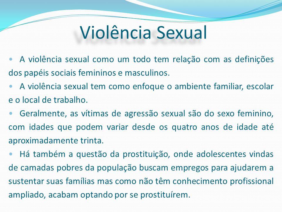 Violência Sexual A violência sexual como um todo tem relação com as definições dos papéis sociais femininos e masculinos.