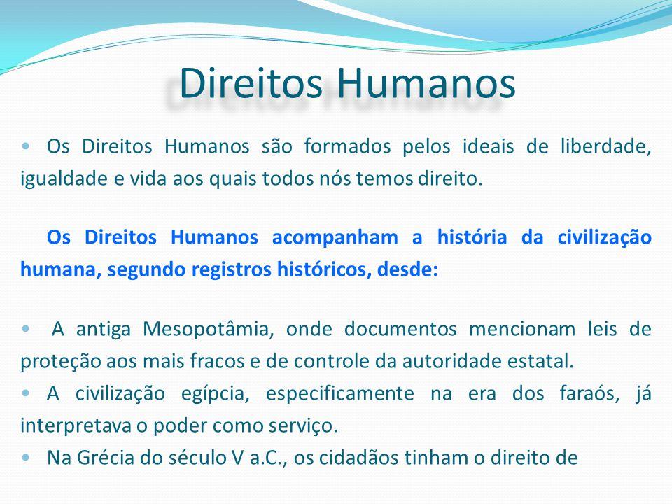 Direitos Humanos Os Direitos Humanos são formados pelos ideais de liberdade, igualdade e vida aos quais todos nós temos direito.