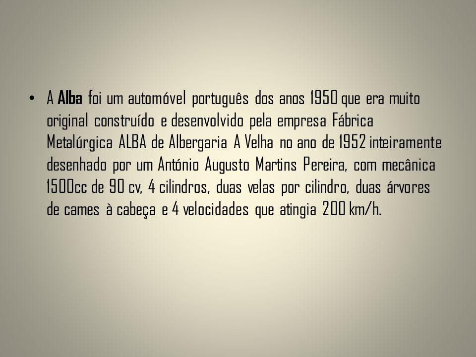 A Alba foi um automóvel português dos anos 1950 que era muito original construído e desenvolvido pela empresa Fábrica Metalúrgica ALBA de Albergaria A Velha no ano de 1952 inteiramente desenhado por um António Augusto Martins Pereira, com mecânica 1500cc de 90 cv, 4 cilindros, duas velas por cilindro, duas árvores de cames à cabeça e 4 velocidades que atingia 200 km/h.