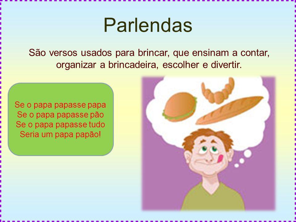 Parlendas São versos usados para brincar, que ensinam a contar, organizar a brincadeira, escolher e divertir.